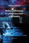 Walka o informacje w cyberprzestrzeni w XXI wieku Krztoń Waldemar