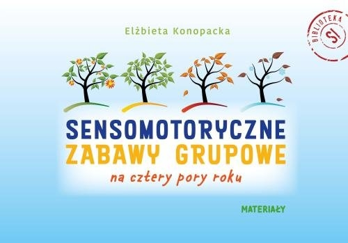 Sensomotoryczne zabawy grupowe na cztery pory roku zestaw Konopacka Elżbieta