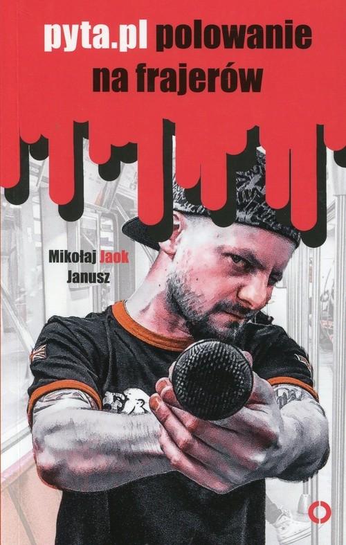 Pyta pl polowanie na frajerów Janusz Mikołaj Jaok