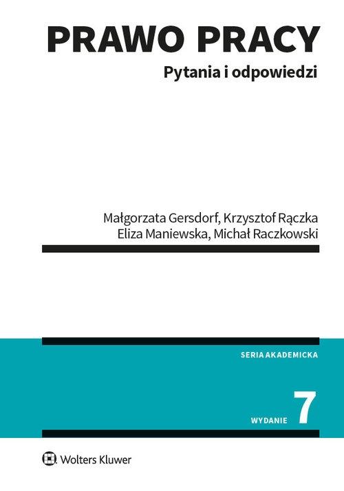 Prawo pracy Pytania i odpowiedzi Gersdorf Małgorzata, Maniewska Eliza, Rączka Krzysztof, Raczkowski Michał