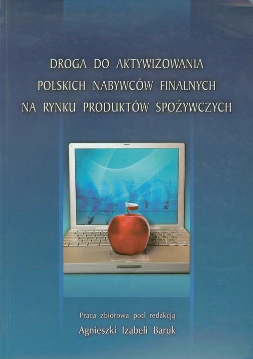 Droga do aktywizowania polskich nabywców finalnych na rynku produktów spożywczych Praca zbiorowa
