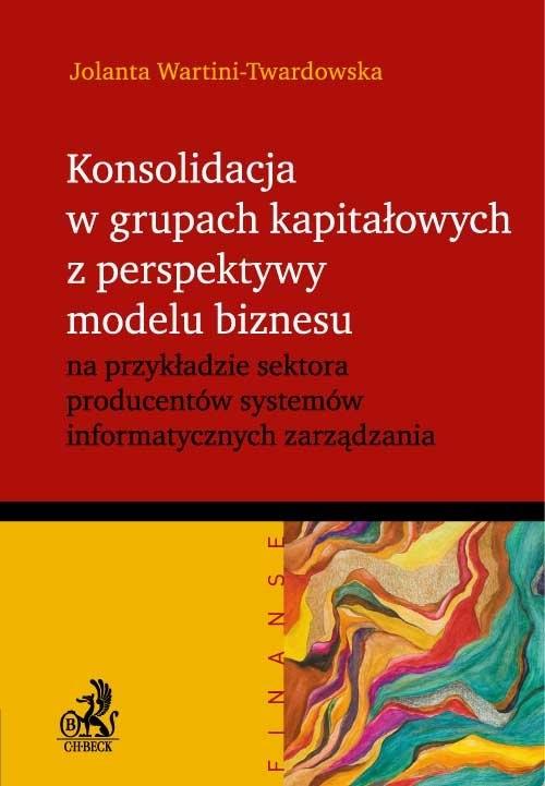 Konsolidacja w grupach kapitałowych z perspektywy modelu biznesu Wartini-Twardowski Jolanta