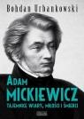 Adam Mickiewicz Tajemnice wiary, miłości i śmierci Urbankowski Bohdan