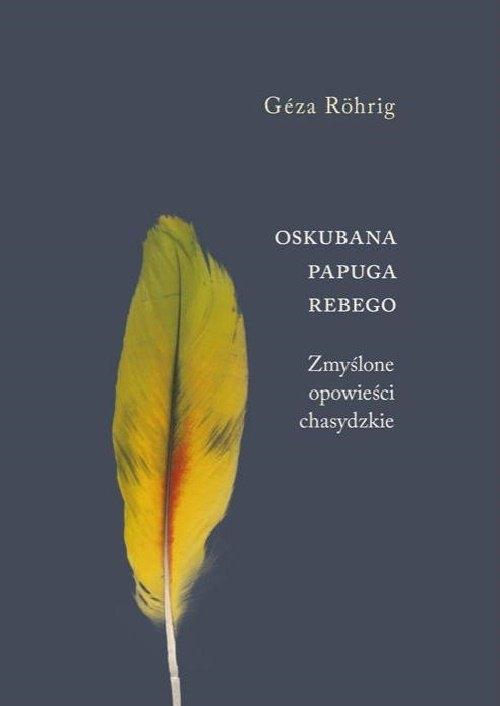 Oskubana papuga Rebego Zmyślone opowieści chasydzkie Rohrig Geza