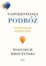 Najpiękniejsza podróż W poszukiwaniu lepszego siebie Mroczyński Wojciech