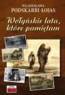 Wołyńskie lata, które pamiętam... Podskarbi-Łojas Władysława