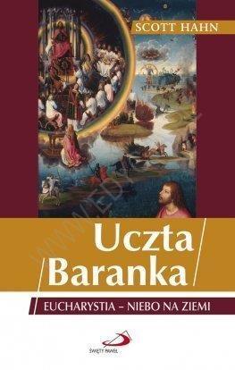 Uczta Baranka. Eucharystia - niebo na ziemi Scott Hahn