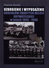 Uzbrojenie i wyposażenie oddziałów zwartych Milicji Obywatelskiej w latach 1945-1990 Gwóźdź Zbigniew