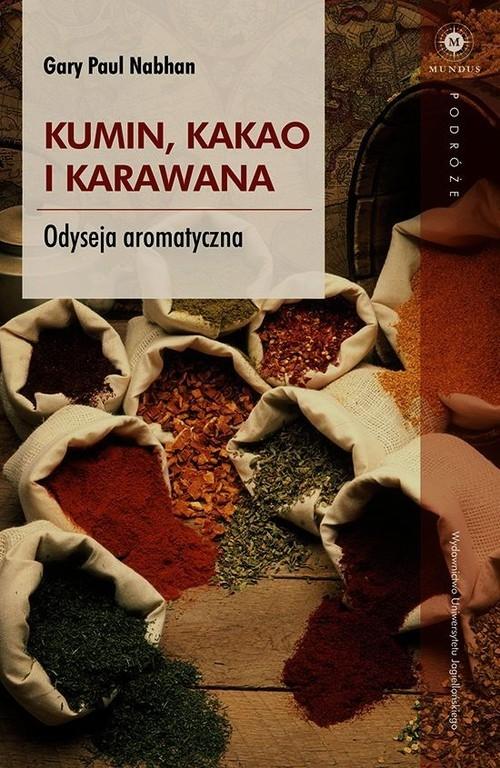 Kumin kakao i karawana Odyseja aromatyczna Nabhan Paul Gary