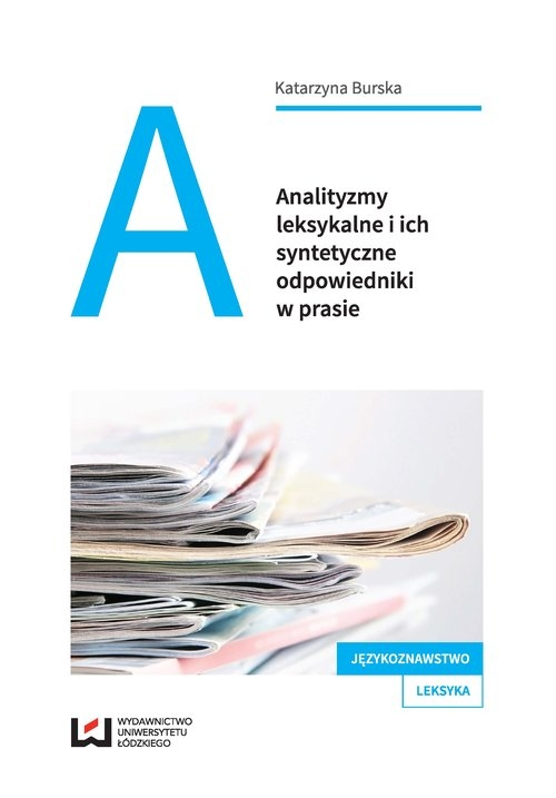 Analityzmy leksykalne i ich syntetyczne odpowiedniki w prasie Burska Katarzyna