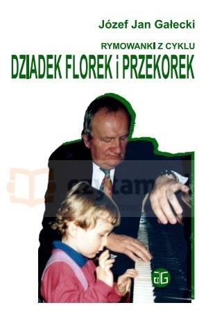 """RYMOWANKI Z CYKLU """"DZIADEK FLOREK I PRZEKOREK"""" (dodruk na życzenie) Józef Jan Gałecki"""