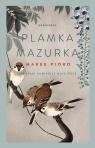 Plamka mazurka. Jak ptaki odmieniły moje życie Pióro Marek