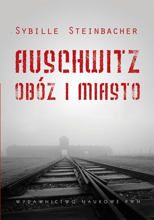 Auschwitz Obóz i miasto Steinbacher Sybille