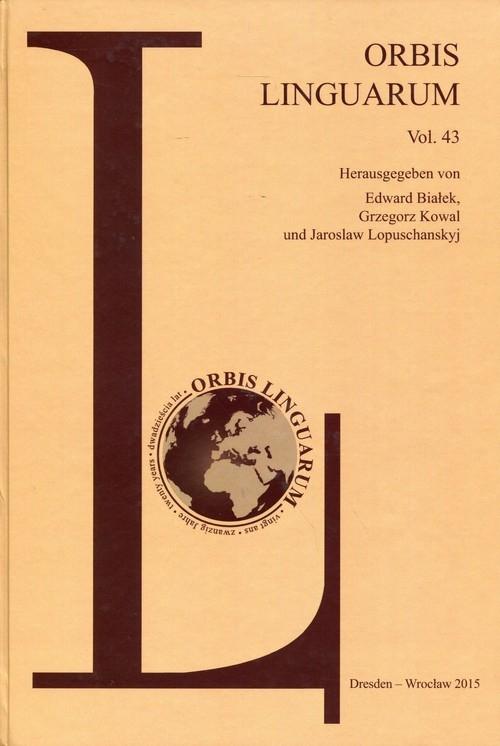 Orbis Linguarum vol. 43 Białek Edward, Kowal Grzegorz, Lopuschanskyj Jaroslaw