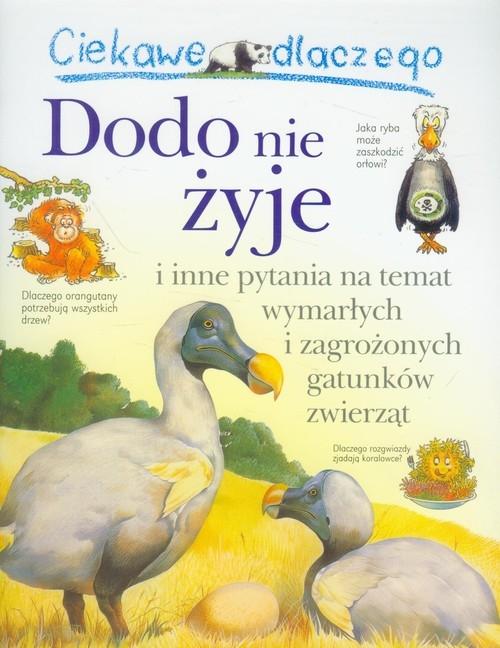 Ciekawe dlaczego Dodo nie żyje i inne pytania na temat wymarłych i zagrożonych gatunków zwierząt Charman Andrew