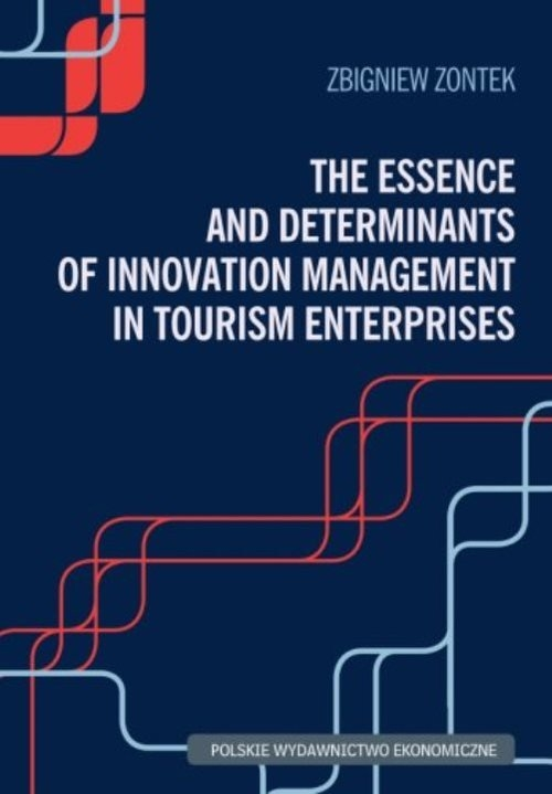 The Essence and Determinants of Innovation Management in Tourism Enterpris Zbigniew Zontek