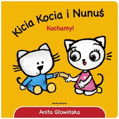Kicia Kocia i Nunuś. Kochamy! Anita Głowińska, Anita Głowińska