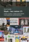 Śląsk bez zmianLudzie, kultura i społeczność Śląska w perspektywie Szmeja Maria