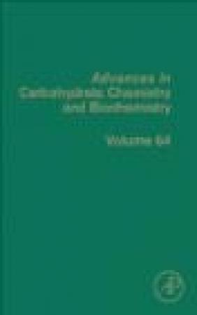 Advances in Carbohydrate Chemistry and Biochemistry: Volume 64 Derek Horton