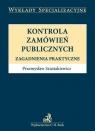 Kontrola zamówień publicznych Zagadnienia praktyczne Szustakiewicz Przemysław