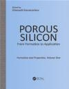 Porous Silicon: From Formation to Application: Formation and Properties: Volume 1