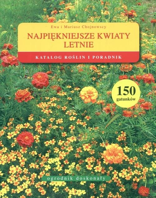 Najpiękniejsze kwiaty letnie Chojnowska Ewa, Chojnowski Mariusz