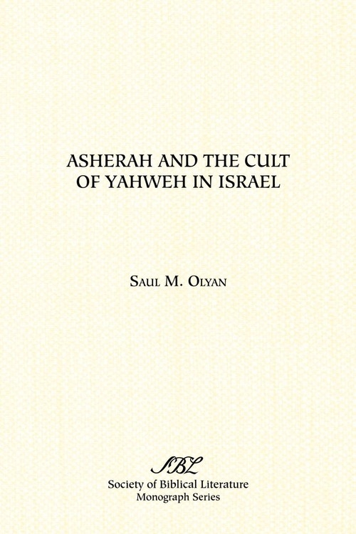 Asherah and the Cult of Yahweh in Israel Olyan Saul M.