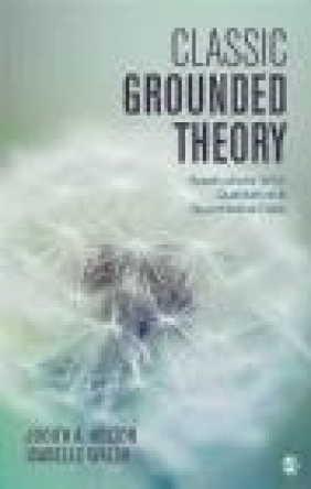 Classic Grounded Theory Isabelle Walsh, Judith Holton