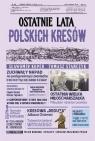Ostatnie lata polskich Kresów Koper Sławomir, Stańczyk Tomasz