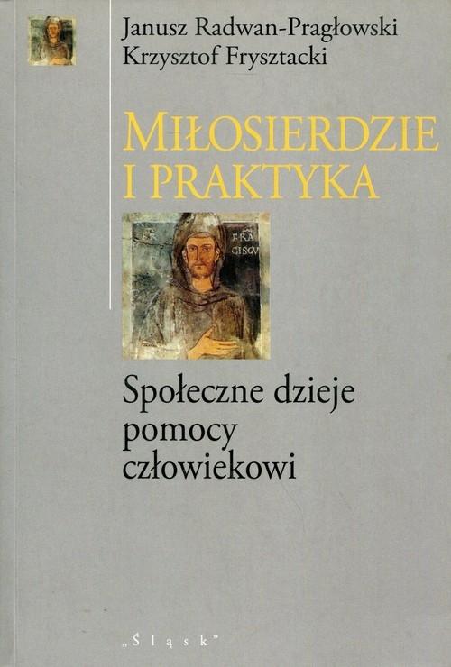 Miłosierdzie i praktyka Radwan-Pragłowski Janusz, Frysztacki Krzysztof