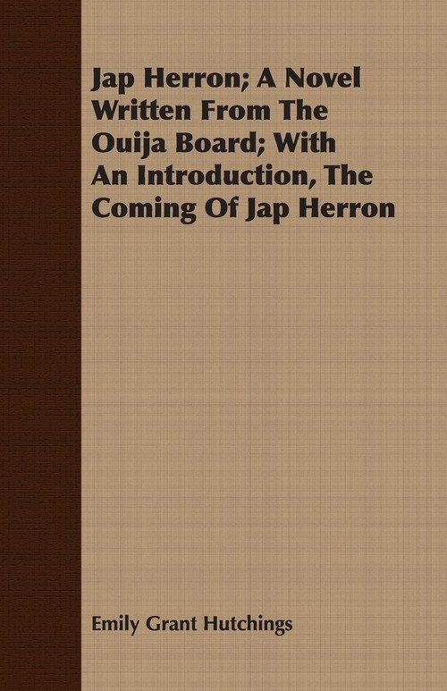 Jap Herron; A Novel Written from the Ouija Board; With an Introduction, the Coming of Jap Herron Hutchings Emily Grant