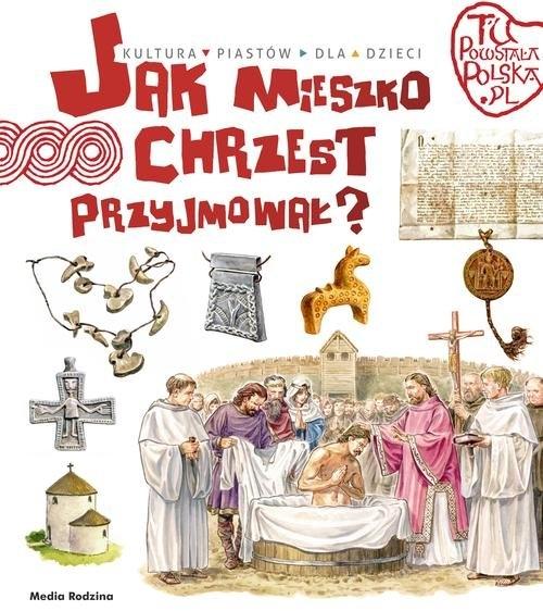 Jak Mieszko chrzest przyjmował Gryguć Jarosław