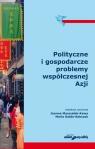 Polityczne i gospodarcze problemy współczesnej Azji Marszałek-Kawa Joanna, Gołda-Sobczak Maria