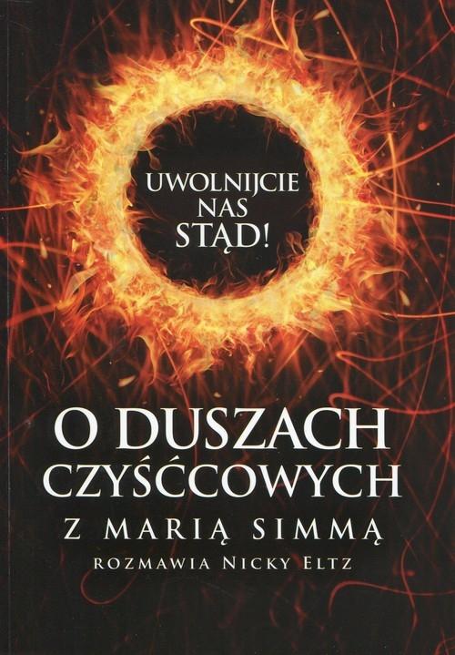 Uwolnijcie nas stąd O duszach czyśćcowych z Marią Simmą rozmawia Nicky Eltz Simma Maria, Eltz Nicky