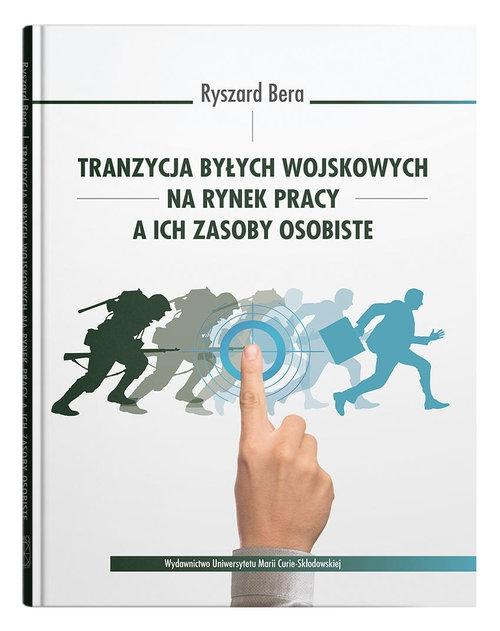Tranzycja byłych wojskowych na rynek pracy a ich zasoby osobiste Bera Ryszard