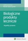 Biologiczne produkty lecznicze Aspekty prawne Fuchs Dariusz, Lenarczyk Paweł, Łojko Natalia, Świerczyński Marek, Więckowski Zbigniew, Żarnowiec Łu