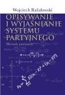 Opisywanie i wyjaśnianie systemu partyjnego Metody pomiaru Rafałowski Wojciech