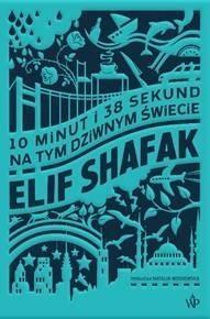 10 minut i 38 sekund na tym dziwnym świecie Autor Elif Shafak