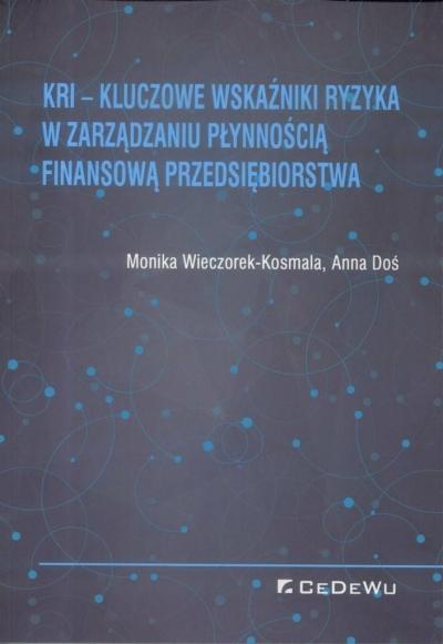KRI - Kluczowe wskaźniki ryzyka w zarządzaniu płynnością finansową przedsiębiorstwa Monika Wieczorek - Kosmala, Anna Doś