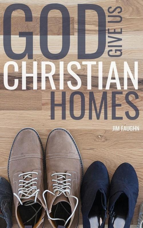 God Give Us Christian Homes Faughn Jim
