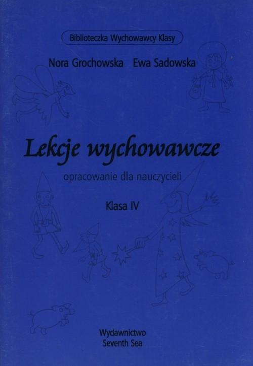 Lekcje wychowawcze Opracowanie dla nauczycieli Klasa 4 Grochowska Nora, Sadowska Ewa