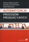 Automatyzacja procesów produkcyjnych Mikulczyński Tadeusz, Samsonowicz Zdzisław, Więcławek Rafał