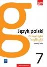 Gramatyka i stylistyka. Język polski. Podręcznik. Klasa 7. Szkoła podstawowa Czarniecka-Rodzik Zofia