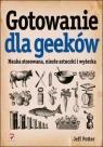 Gotowanie dla Geeków Nauka stosowana, niezłe sztuczki i wyżerka