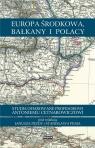 Europa, Bałkany i Polacy red. Stanisław Pijaj, Janusz Pezda