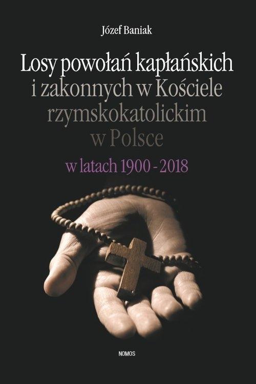 Losy powołań kapłańskich i zakonnych w Kościele rzymskokatolickim w Polsce w latach 1900-2018 Baniak Józef