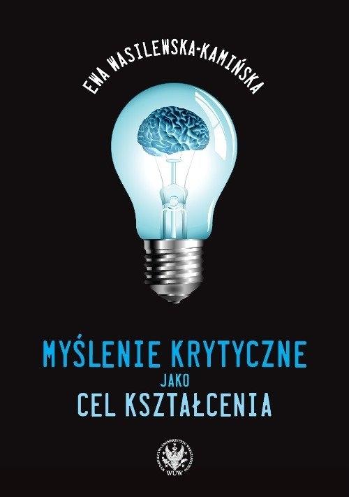 Myślenie krytyczne jako cel kształcenia Wasilewska-Kamińska Ewa