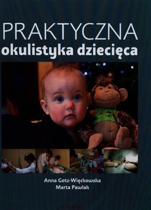 Praktyczna okulistyka dziecięca Gotz-Więckowska Anna, Pawlak Marta