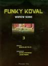 Funky Koval 3 Wbrew sobie