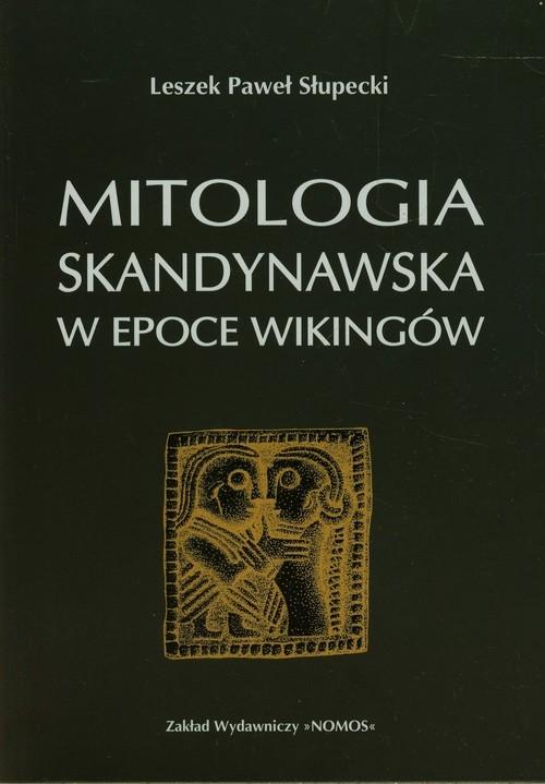 Mitologia skandynawska w epoce Wikingów Słupecki Leszek Paweł